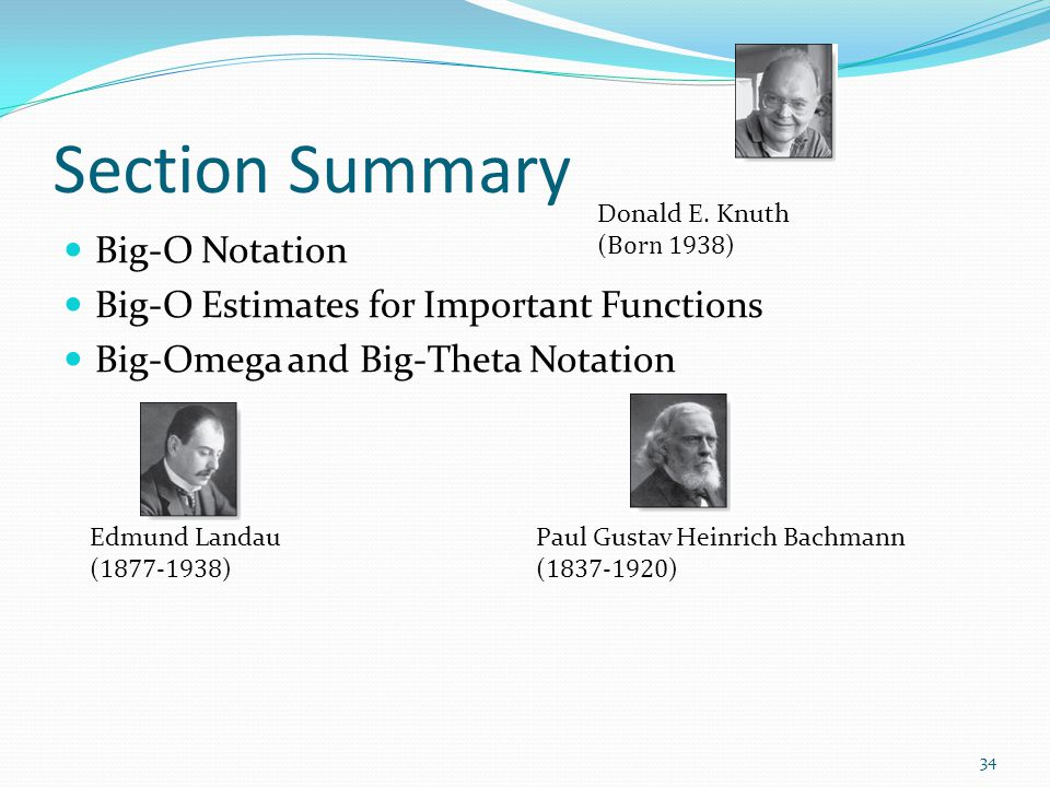 Section Summary Big-O Notation Big-O Estimates for Important Functions Big-Omega and Big-Theta Notation Edmund Landau ( 1877-1938 ) Paul Gustav Heinri