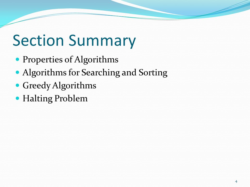 Section Summary Properties of Algorithms Algorithms for Searching and Sorting Greedy Algorithms Halting Problem 4