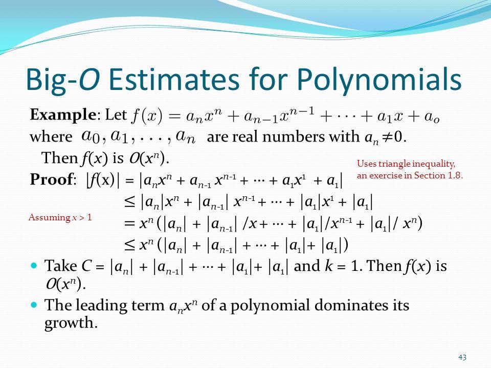 Big-O Estimates for Polynomials Example: Let where are real numbers with a n ≠0. Then f ( x ) is O( x n ). Proof: |f(x)| = |a n x n + a n-1 x n-1 + ∙∙
