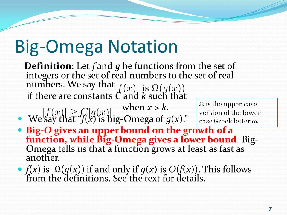 Big-Omega Notation Definition: Let f and g be functions from the set of integers or the set of real numbers to the set of real numbers. We say that if