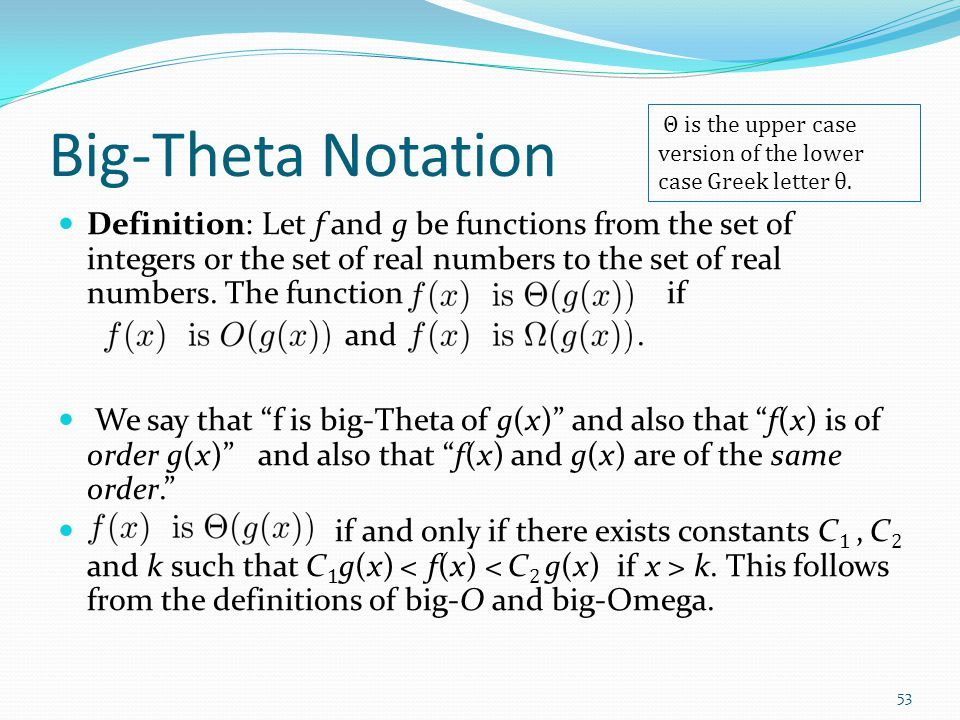 Big-Theta Notation Definition: Let f and g be functions from the set of integers or the set of real numbers to the set of real numbers. The function i