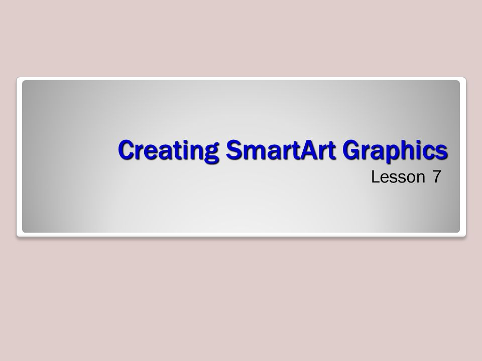 Creating SmartArt Graphics Lesson 7