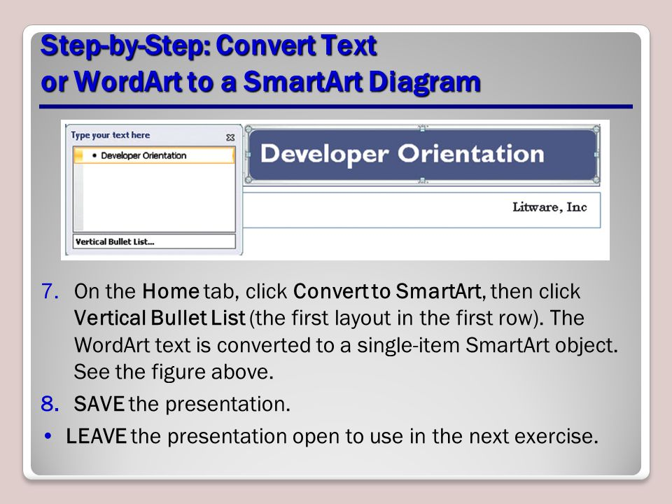 Step-by-Step: Convert Text or WordArt to a SmartArt Diagram 7.On the Home tab, click Convert to SmartArt, then click Vertical Bullet List (the first l
