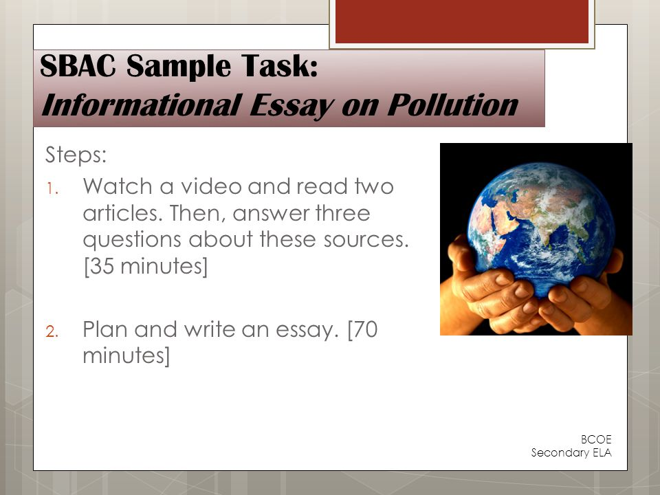 SBAC Sample Task: Informational Essay on Pollution Steps: 1.