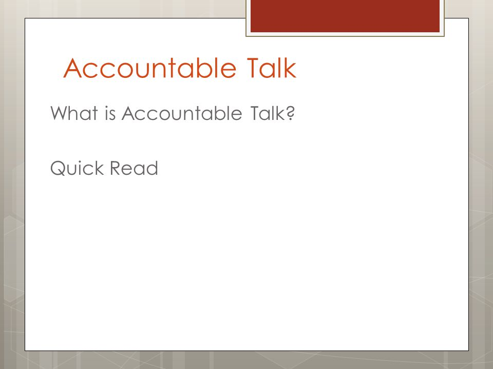 Accountable Talk What is Accountable Talk? Quick Read