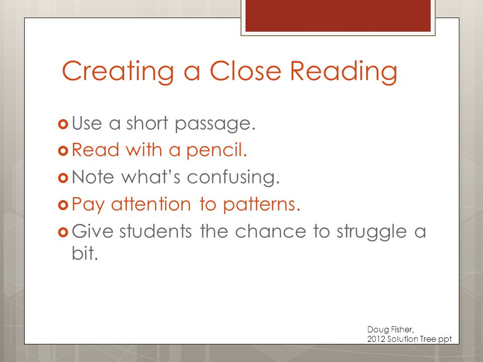 Creating a Close Reading  Use a short passage. Read with a pencil.