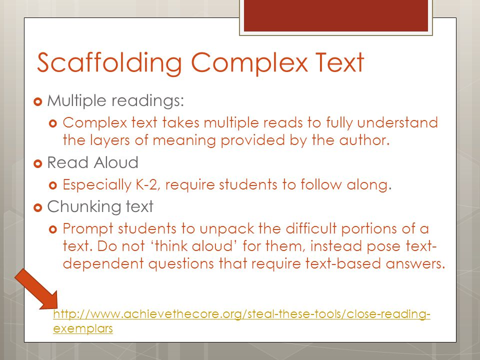 Scaffolding Complex Text  Multiple readings:  Complex text takes multiple reads to fully understand the layers of meaning provided by the author.