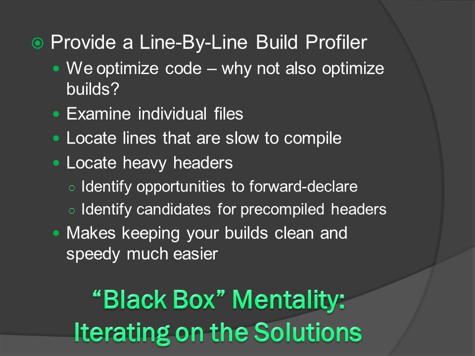  Provide a Line-By-Line Build Profiler We optimize code – why not also optimize builds.