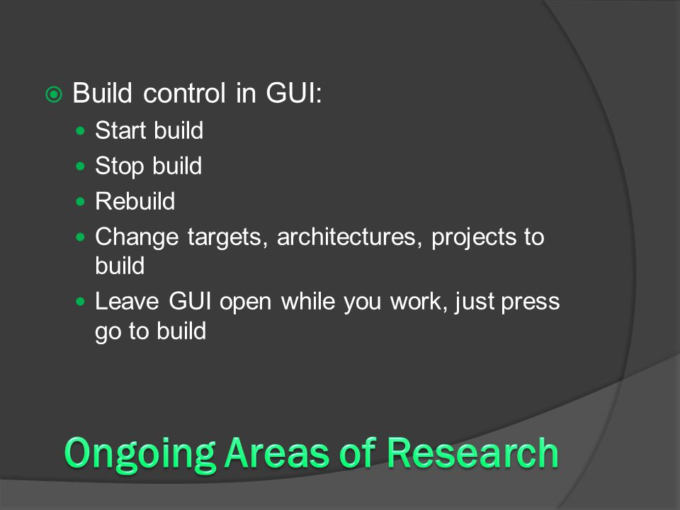  Build control in GUI: Start build Stop build Rebuild Change targets, architectures, projects to build Leave GUI open while you work, just press go to build