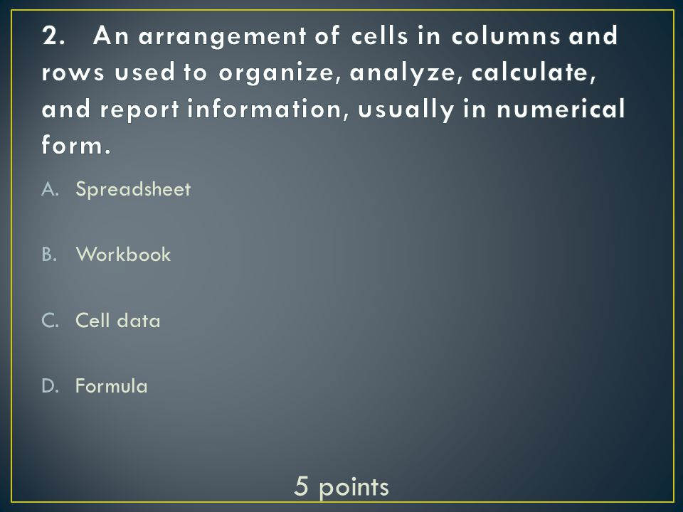 A.Cell B.Workbook C.Spreadsheet D.Label 5 points