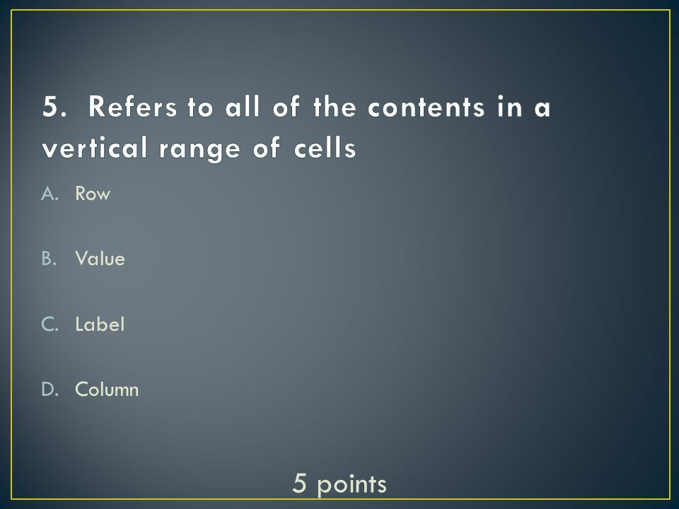 A.Cell range B.Cell address C.Column D.row 5 points