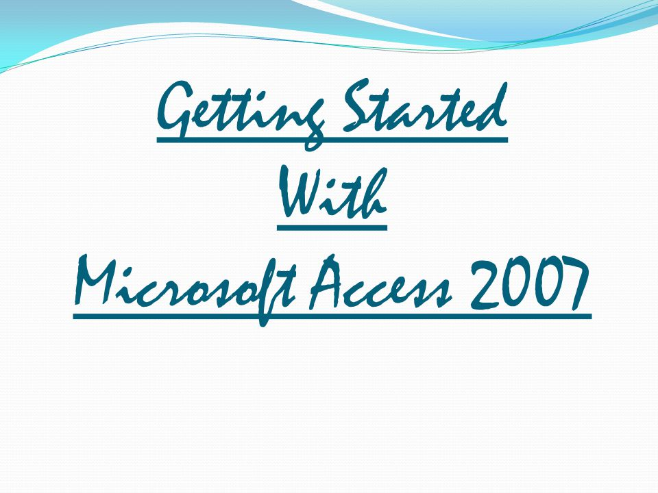 Getting Started With Microsoft Access 2007