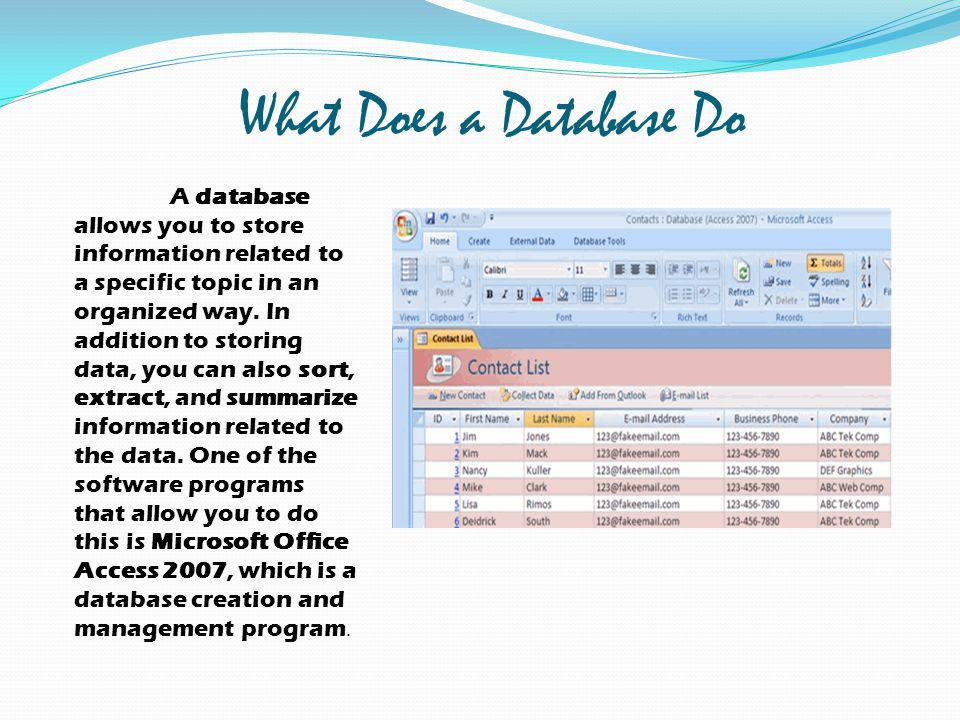 What Does a Database Do A database allows you to store information related to a specific topic in an organized way. In addition to storing data, you c