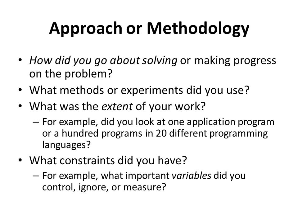 Approach or Methodology How did you go about solving or making progress on the problem? What methods or experiments did you use? What was the extent o