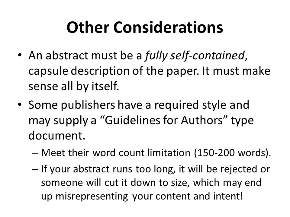 Other Considerations An abstract must be a fully self-contained, capsule description of the paper. It must make sense all by itself. Some publishers h