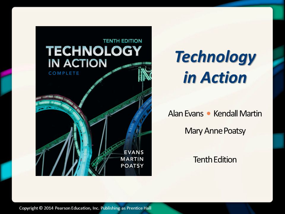 Technology in Action Chapter 8 Digital Devices and Media: Managing a Digital Lifestyle Copyright © 2014 Pearson Education, Inc.