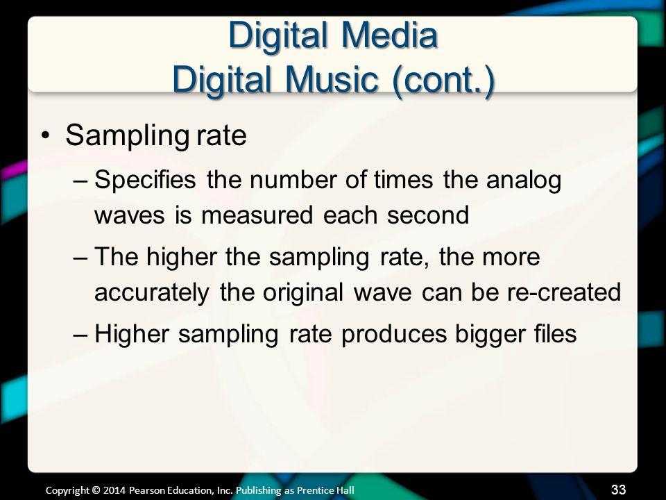 Digital Media Digital Music (cont.) Digital music file formats –MP3 –AAC –WMA –DivX –MPEG-4 –WMV –Xvid Copyright © 2014 Pearson Education, Inc.