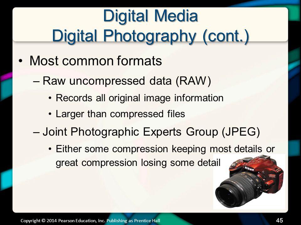Digital Media Digital Photography (cont.) Transferring files from camera –USB port –Flash card –Wireless network connections –Eye-Fi –Eye-Fi Mobile X2 Copyright © 2014 Pearson Education, Inc.