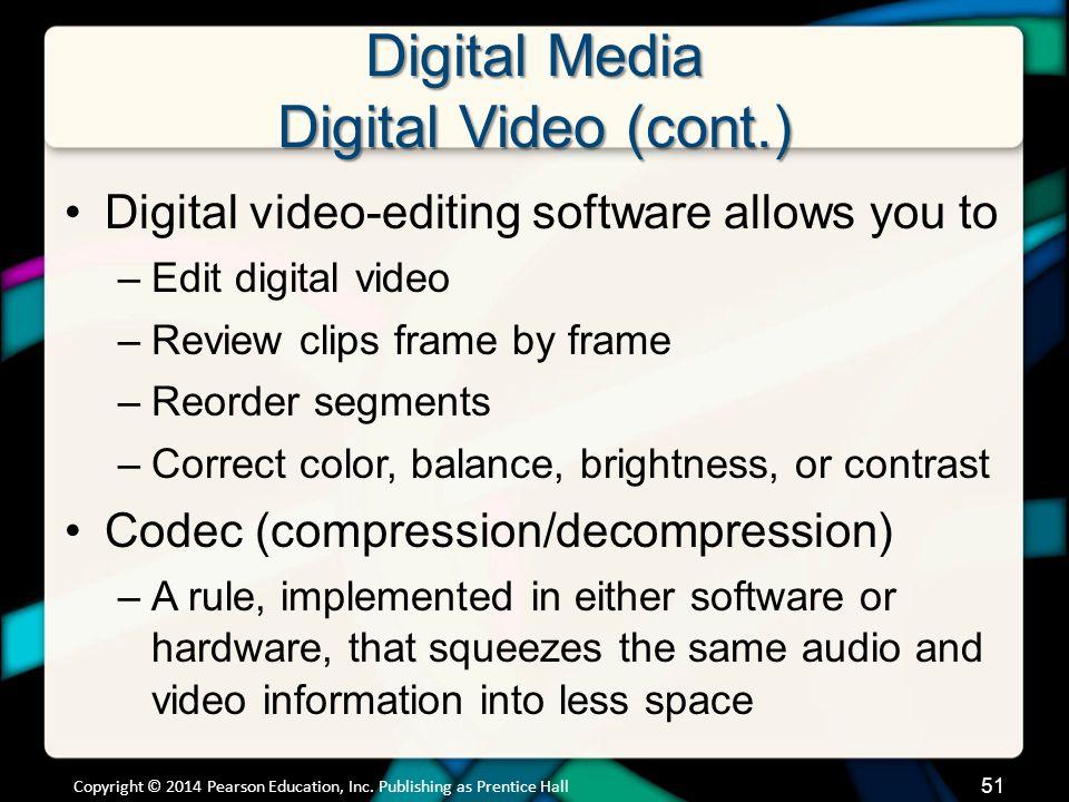 Digital Media Digital Video (cont.) Copyright © 2014 Pearson Education, Inc.