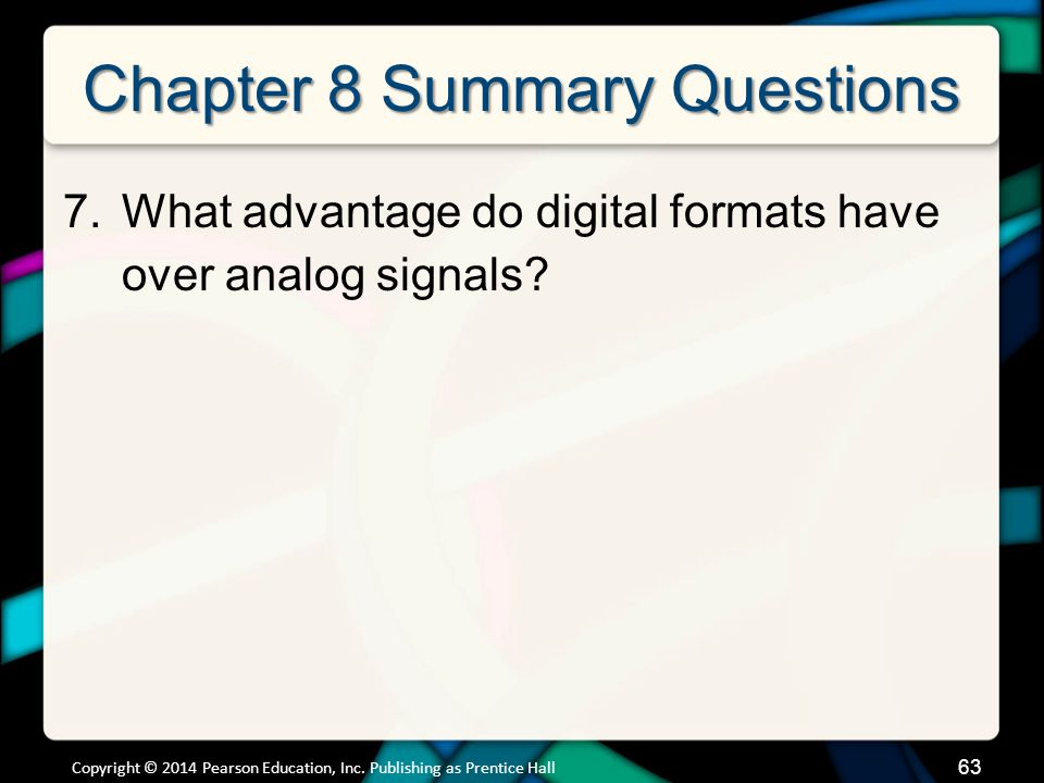 64 Chapter 8 Summary Questions 8.How is the digital format changing the way media is created and distributed.