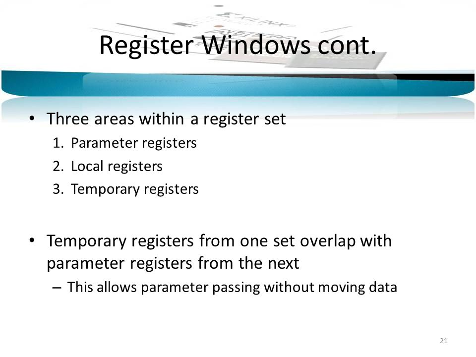 Register Windows cont. Three areas within a register set 1. Parameter registers 2. Local registers 3. Temporary registers Temporary registers from one