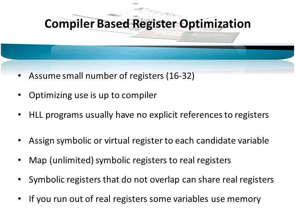Compiler Based Register Optimization Assume small number of registers (16-32) Optimizing use is up to compiler HLL programs usually have no explicit r