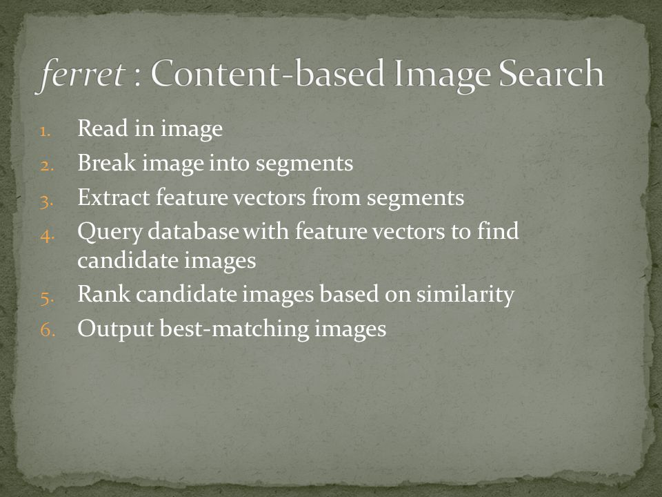 1.Read in image 2. Break image into segments 3. Extract feature vectors from segments 4.