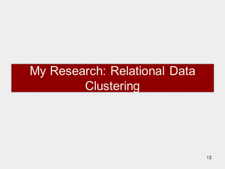 13 My Research: Relational Data Clustering