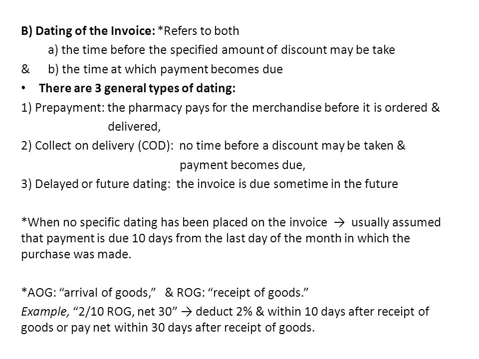 B) Dating of the Invoice: *Refers to both a) the time before the specified amount of discount may be take & b) the time at which payment becomes due T