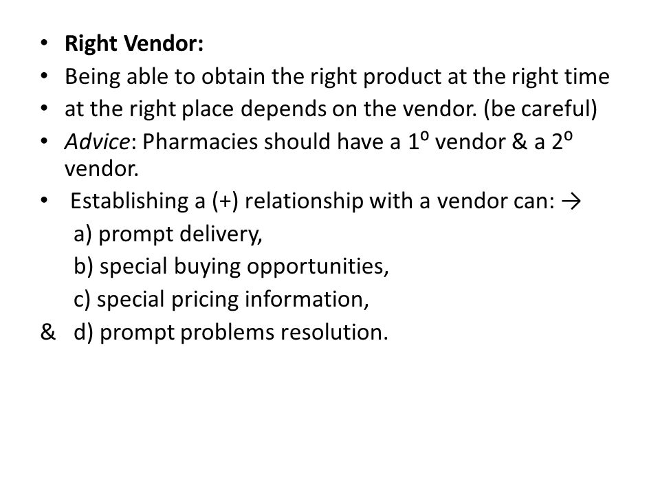 Right Vendor: Being able to obtain the right product at the right time at the right place depends on the vendor. (be careful) Advice: Pharmacies shoul