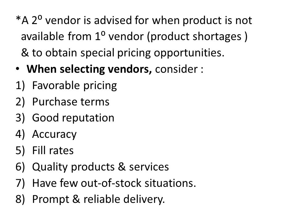 *A 2⁰ vendor is advised for when product is not available from 1⁰ vendor (product shortages ) & to obtain special pricing opportunities. When selectin