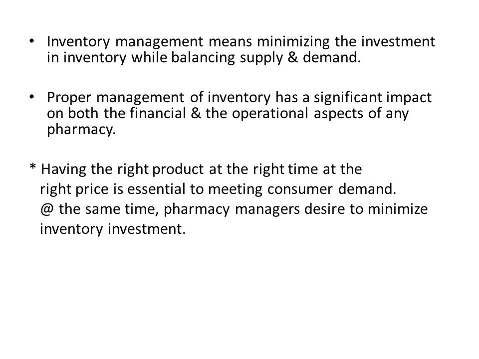 Inventory management means minimizing the investment in inventory while balancing supply & demand. Proper management of inventory has a significant im