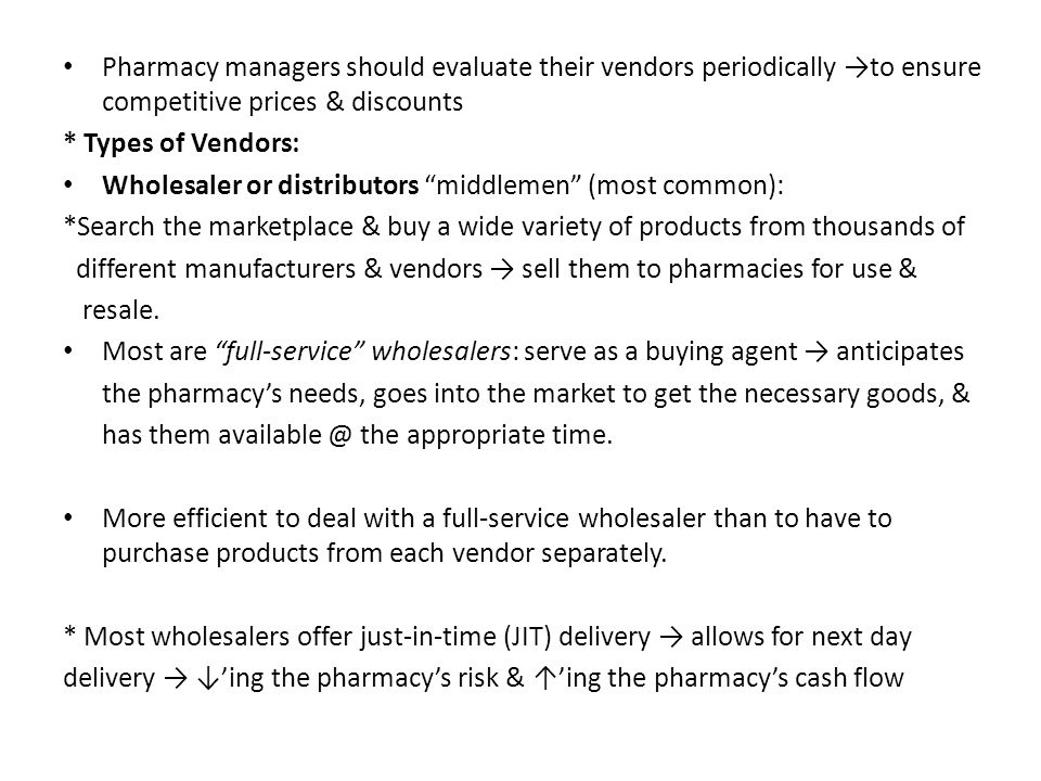Pharmacy managers should evaluate their vendors periodically →to ensure competitive prices & discounts * Types of Vendors: Wholesaler or distributors