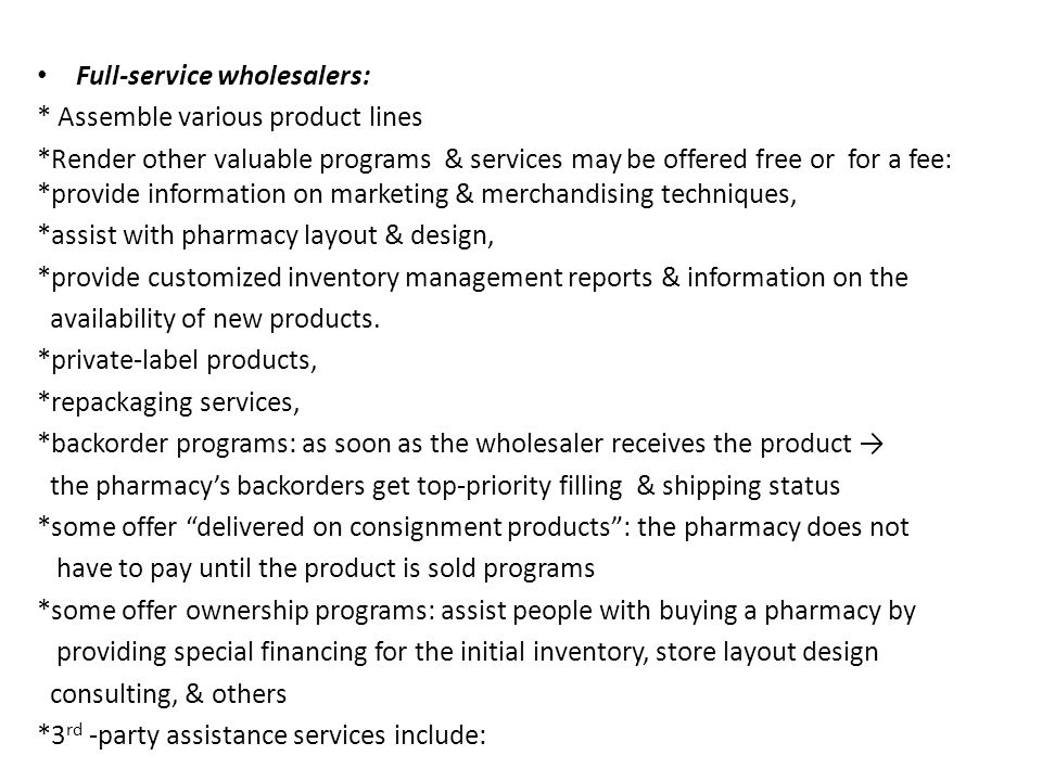 Full-service wholesalers: * Assemble various product lines *Render other valuable programs & services may be offered free or for a fee: *provide infor