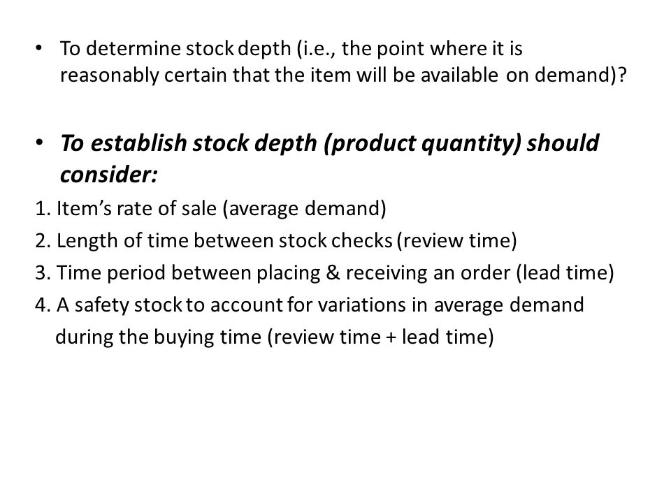 To determine stock depth (i.e., the point where it is reasonably certain that the item will be available on demand)? To establish stock depth (product