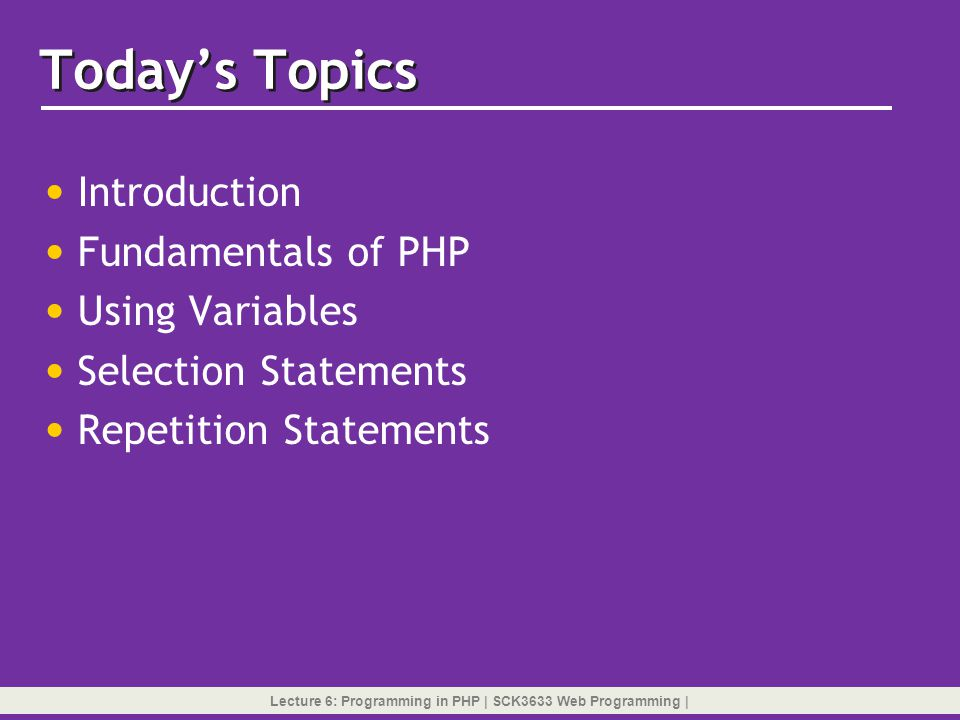 Variables …… In PHP, we do not have to declare variables.