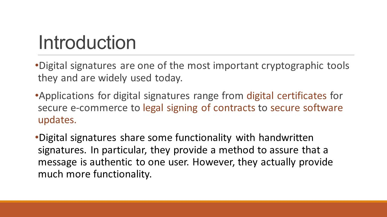 Introduction Digital signatures are one of the most important cryptographic tools they and are widely used today.