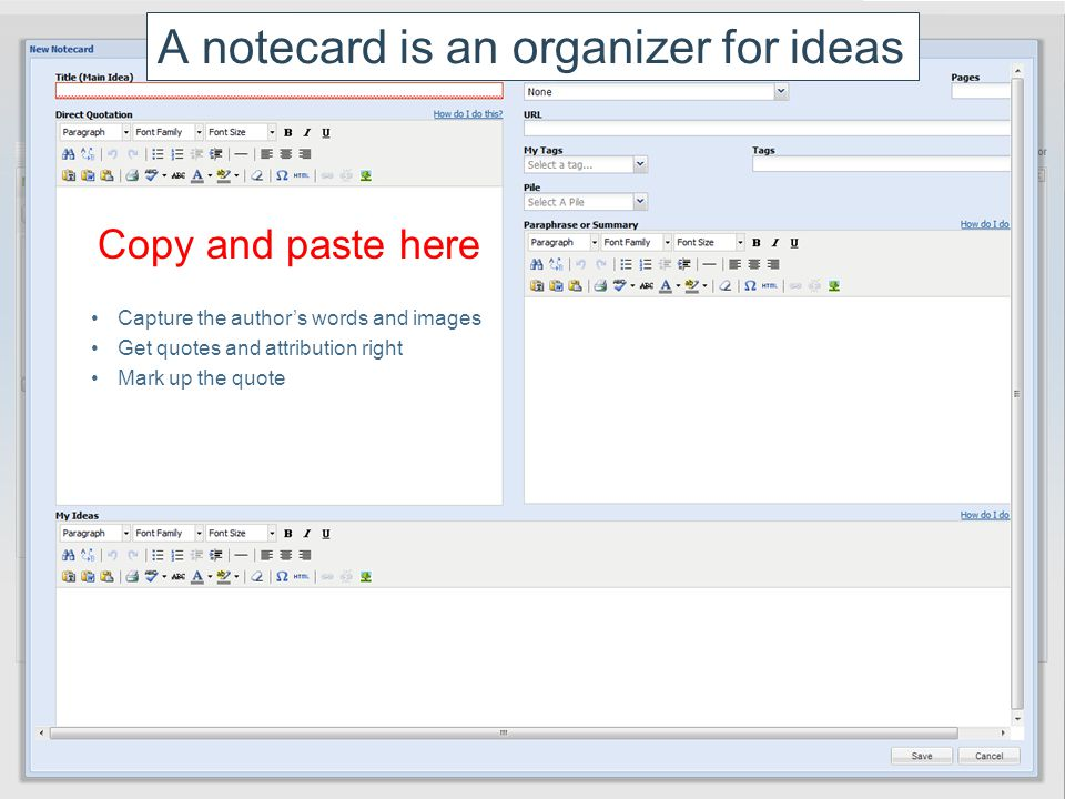 A notecard is an organizer for ideas Copy and paste here Capture the author's words and images Get quotes and attribution right Mark up the quote
