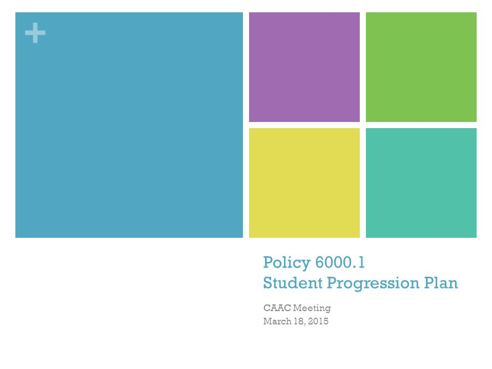 + Policy 6000.1 Student Progression Plan CAAC Meeting March 18, 2015