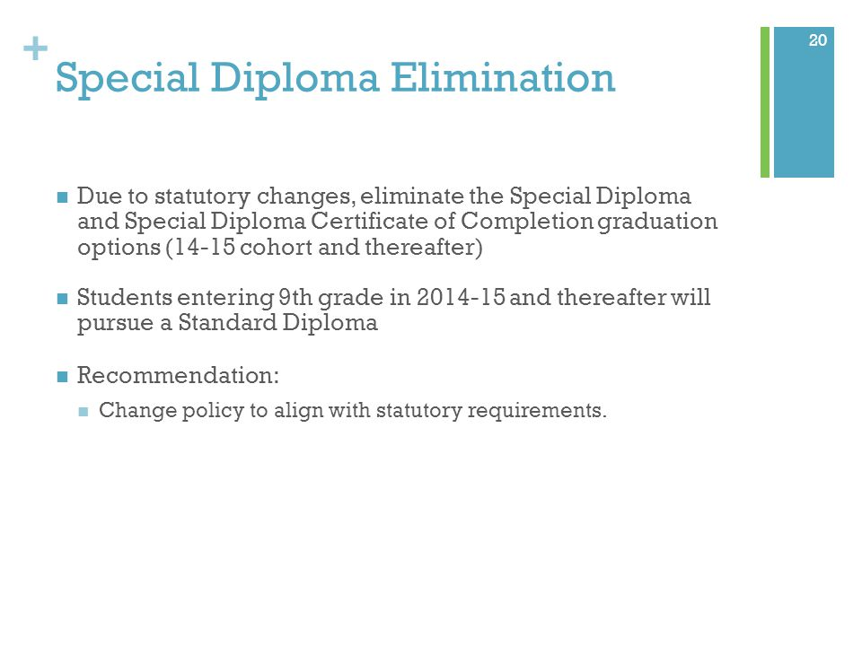 + Special Diploma Elimination Due to statutory changes, eliminate the Special Diploma and Special Diploma Certificate of Completion graduation options