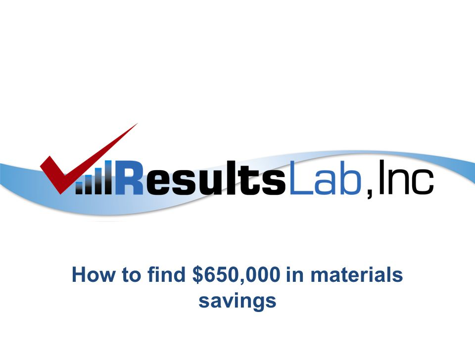How to find $650,000 in materials savings