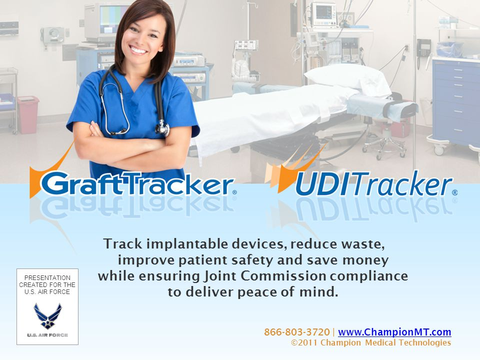 866-803-3720 | www.ChampionMT.comwww.ChampionMT.com ©2011 Champion Medical Technologies Track implantable devices, reduce waste, improve patient safety and save money while ensuring Joint Commission compliance to deliver peace of mind.