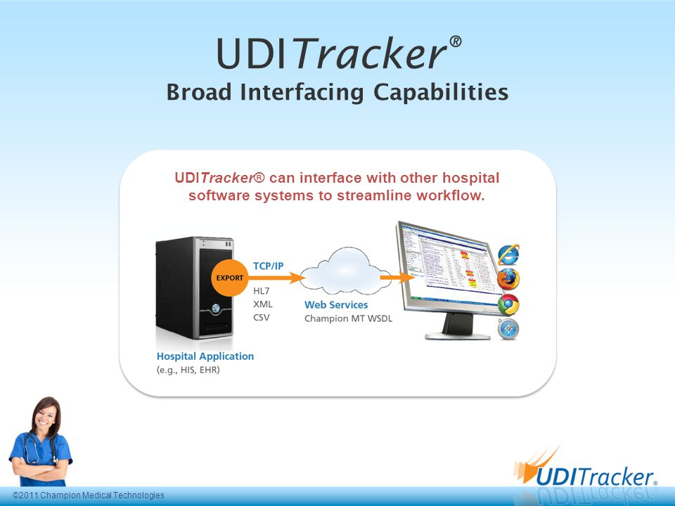 UDITracker® can interface with other hospital software systems to streamline workflow. ©2011 Champion Medical Technologies UDITracker ® Broad Interfac