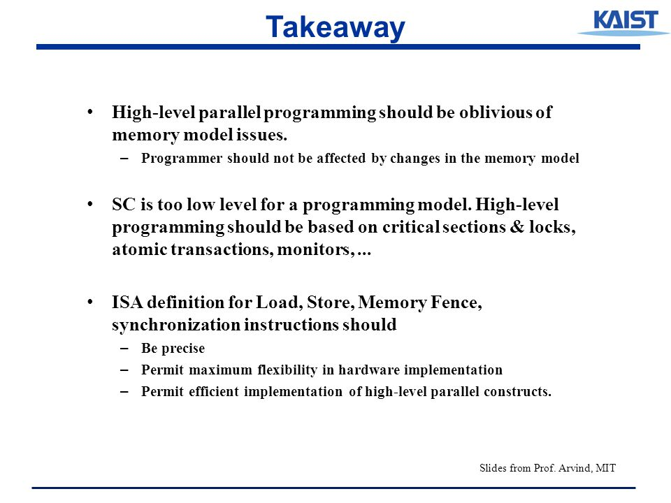 Takeaway High-level parallel programming should be oblivious of memory model issues.