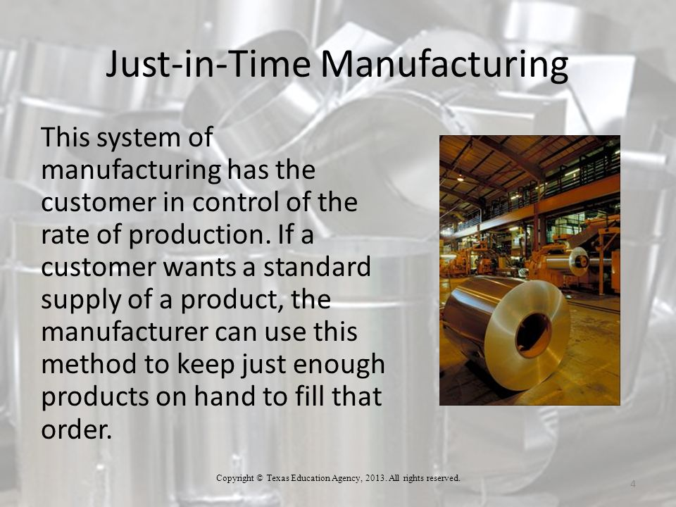 Just-in-Time Manufacturing 4 This system of manufacturing has the customer in control of the rate of production.