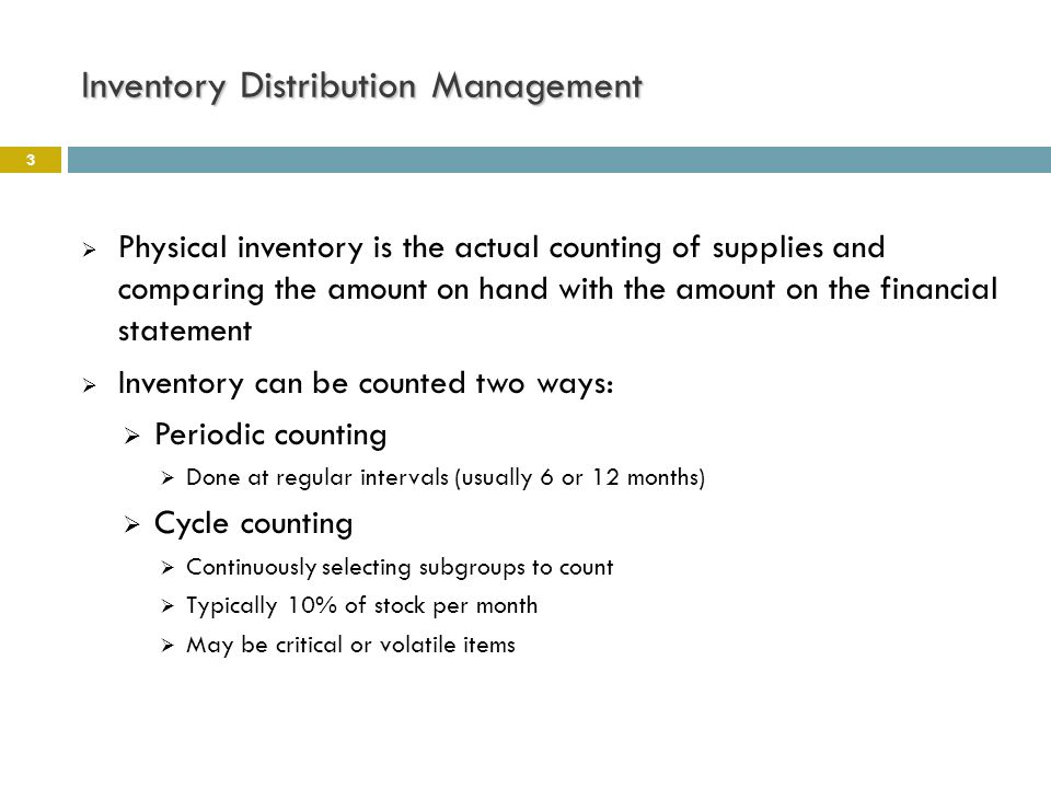 Inventory Distribution Management 3  Physical inventory is the actual counting of supplies and comparing the amount on hand with the amount on the fi