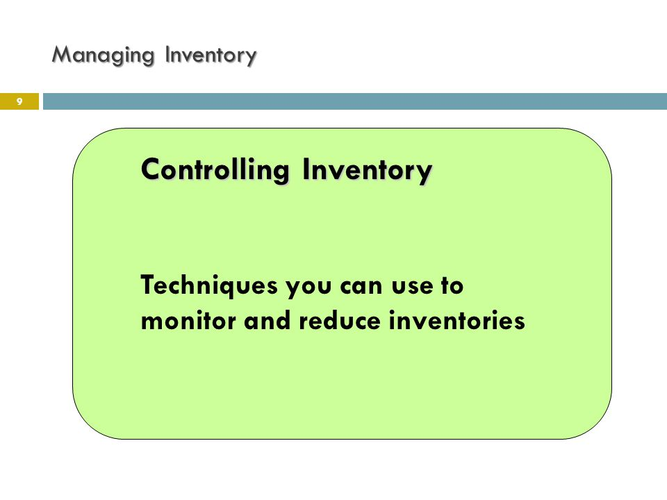 Managing Inventory 9 Controlling Inventory Techniques you can use to monitor and reduce inventories