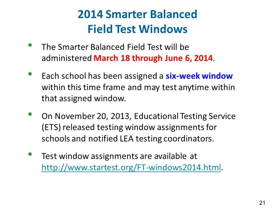 2014 Smarter Balanced Field Test Windows The Smarter Balanced Field Test will be administered March 18 through June 6, 2014. Each school has been assi