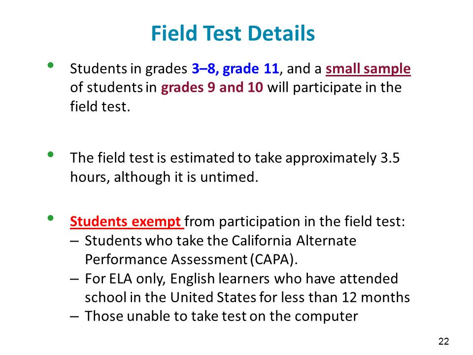 Field Test Details Students in grades 3–8, grade 11, and a small sample of students in grades 9 and 10 will participate in the field test. The field t