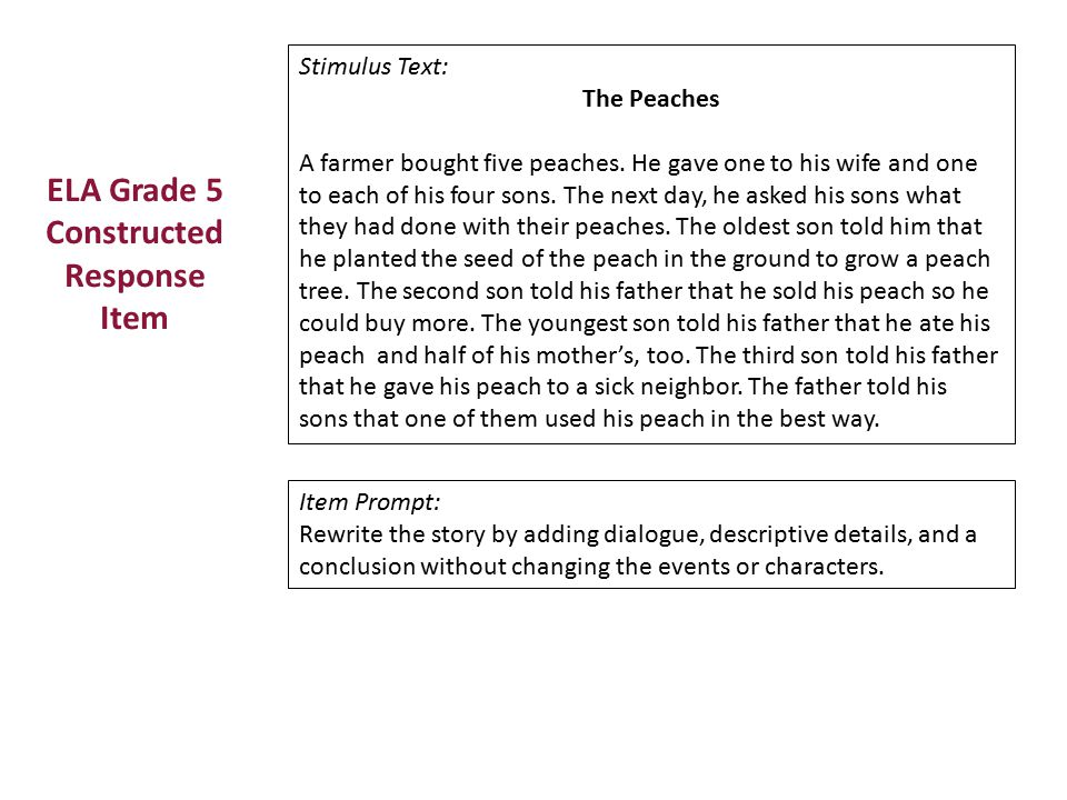 ELA Grade 5 Constructed Response Item Stimulus Text: The Peaches A farmer bought five peaches. He gave one to his wife and one to each of his four son